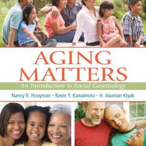 Solution Manual (Complete Download) for Aging Matters: An Introduction to Social Gerontology, Nancy Hooyman, Kevin S. Kawamoto, H. Asuman S. Kiyak, ISBN-13: 9780205826230, ISBN-13: 9780205923731, Instantly Downloadable Solution Manual, Complete (ALL CHAPTERS) Solution Manual