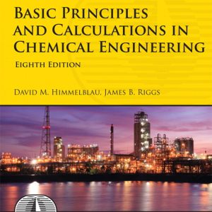 Solution Manual (Complete Download) for Basic Principles and Calculations in Chemical Engineering, 8/E, David M. Himmelblau, James B. Riggs, ISBN-10: 0132346605, ISBN-13: 9780132346603, Instantly Downloadable Solution Manual, Complete (ALL CHAPTERS) Solution Manual