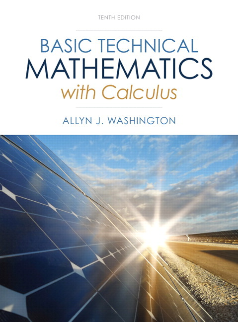 Solution Manual (Complete Download) for Basic Technical Mathematics with Calculus, 10/E, Allyn J. Washington, ISBN-10: 0321924045, ISBN-13: 9780321924049, ISBN-10: 0133116530, ISBN-13: 9780133116533, Instantly Downloadable Solution Manual, Complete (ALL CHAPTERS) Solution Manual