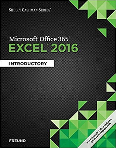 Solution manual for Microsoft® Office 365 & Excel 2016: Introductory 1st Edition by Freund