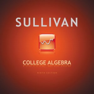Solution Manual (Complete Download) for College Algebra, 9th Edition, Michael Sullivan, ISBN-10: 0321716817, ISBN-13: 9780321716811, Instantly Downloadable Solution Manual, Complete (ALL CHAPTERS) Solution Manual