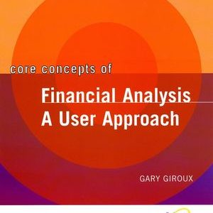 Solution Manual (Complete Download) for Core Concepts of Financial Analysis: A User Approach, Gary Giroux, ISBN: 978-0-471-46712-0, ISBN: 9780471467120, Instantly Downloadable Solution Manual, Complete (ALL CHAPTERS) Solution Manual