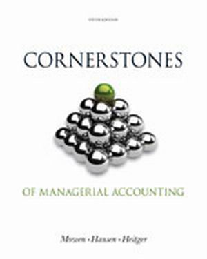 Solution Manual (Complete Download) for Cornerstones of Managerial Accounting, 5th Edition, Maryanne M. Mowen, Don R. Hansen, Dan L. Heitger, ISBN-10: 1133943985, ISBN-13: 9781133943983, Instantly Downloadable Solution Manual, Complete (ALL CHAPTERS) Solution Manual