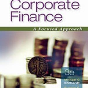 Solution Manual (Complete Download) for Corporate Finance: A Focused Approach, 3rd Edition, Michael C. Ehrhardt, Eugene F. Brigham, ISBN-10: 0324655681, ISBN-13: 9780324655681, Instantly Downloadable Solution Manual, Complete (ALL CHAPTERS) Solution Manual