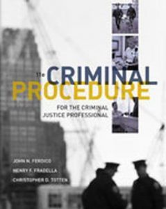Solution Manual (Complete Download) for Criminal Procedure for the Criminal Justice Professional, 11th Edition, John N. Ferdico, Henry F. Fradella, Christopher Totten, ISBN-10: 1111835586, ISBN-13: 9781111835583, Instantly Downloadable Solution Manual, Complete (ALL CHAPTERS) Solution Manual