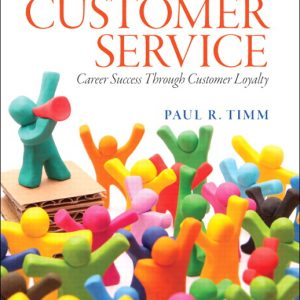 Solution Manual (Complete Download) for Customer Service: Career Success Through Customer Loyalty, 6/E, Paul R. Timm, ISBN-10: 0133056252, ISBN-13: 9780133056259, Instantly Downloadable Solution Manual, Complete (ALL CHAPTERS) Solution Manual