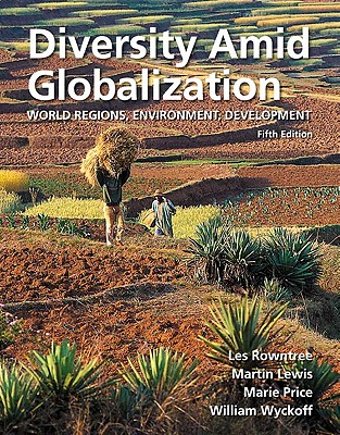 Solution Manual (Complete Download) for Diversity Amid Globalization: World Regions, Environment, Development, 5/E, Lester Rowntree, Martin Lewis, Marie Price, William Wyckoff, ISBN-10: 0321714482, ISBN-13: 9780321714480, Instantly Downloadable Solution Manual, Complete (ALL CHAPTERS) Solution Manual