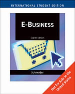Solution Manual (Complete Download) for E-Business, International Edition, 8th Edition, Gary Schneider, ISBN-10: 032478807X, ISBN-13: 9780324788075, Instantly Downloadable Solution Manual, Complete (ALL CHAPTERS) Solution Manual