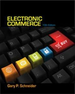 Solution Manual (Complete Download) for Electronic Commerce, 10th Edition, Gary Schneider, ISBN-10: 1133526829, ISBN-13: 9781133526827, Instantly Downloadable Solution Manual, Complete (ALL CHAPTERS) Solution Manual