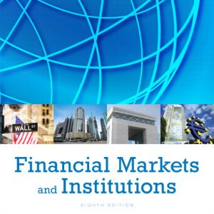 Solution Manual (Complete Download) for Financial Markets and Institutions, 8/E, Frederic S Mishkin, Stanley Eakins, ISBN-10: 013342362X, ISBN-13: 9780133423624, Instantly Downloadable Solution Manual, Complete (ALL CHAPTERS) Solution Manual