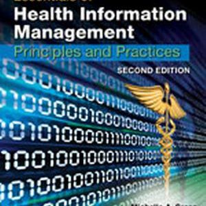 Solution Manual (Complete Download) for Essentials of Health Information Management: Principles and Practices, 2nd Edition, Michelle A. Green, Mary Jo Bowie, ISBN-10: 1439060185, ISBN-13: 9781439060186, Instantly Downloadable Solution Manual, Complete (ALL CHAPTERS) Solution Manual
