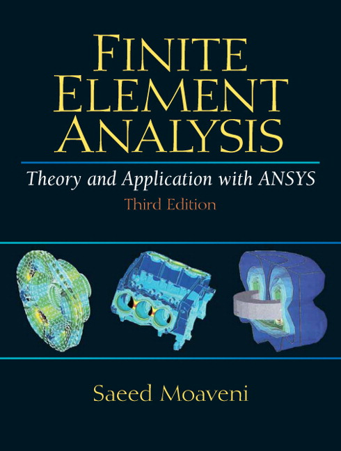 Solution Manual (Complete Download) for Finite Element Analysis Theory and Application with ANSYS, 3rd Edition, Saeed Moaveni, ISBN-10: 0131890808, ISBN-13: 9780131890800, [There is No Solution Manual for ch 8, 14, & 15], Instantly Downloadable Solution Manual, Complete (ALL CHAPTERS) Solution Manual