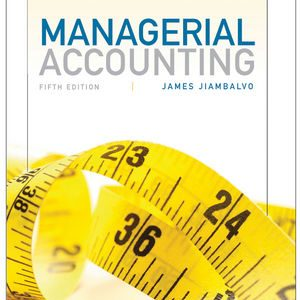 Solution Manual (Complete Download) for Managerial Accounting, 5th Edition, by James Jiambalvo, ISBN : 9781118560617, ISBN : 9781118078778, ISBN : 9781118078761, Instantly Downloadable Solution Manual, Complete (ALL CHAPTERS) Solution Manual