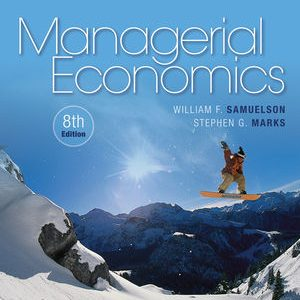 Solution Manual (Complete Download) for Managerial Economics, 8th Edition, William F. Samuelson, Stephen G. Marks, ISBN : 9781119025924, ISBN : 9781118808948, Instantly Downloadable Solution Manual, Complete (ALL CHAPTERS) Solution Manual