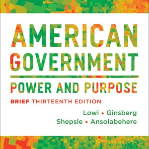 Solution Manual (Complete Download) for American Government Power and Purpose Brief 13th Edition, Theodore J. Lowi, Benjamin Ginsberg, Kenneth A. Shepsle, Stephen Ansolabehere, ISBN 9780393922462 , Instantly Downloadable Solution Manual, Complete (ALL CHAPTERS) Solution Manual
