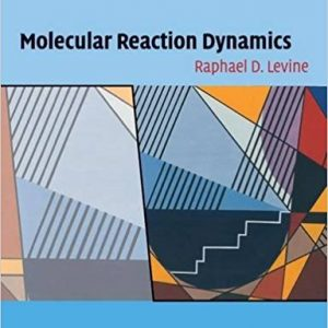 Solution Manual (Complete Download) for (Ch1~6) Molecular Reaction Dynamics, Raphael D. Levine, ISBN:9780521140713, Instantly Downloadable Solution Manual, Complete (ALL CHAPTERS) Solution Manual