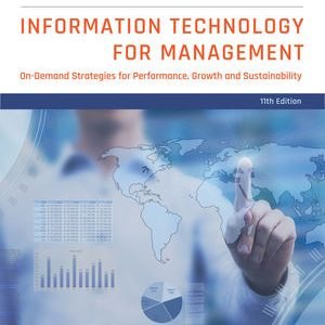 Solution Manual (Complete Download) for Information Technology for Management: On-Demand Strategies for Performance, Growth and Sustainability, 11th Edition, Efraim Turban, Carol Pollard, Gregory WoodISBN: 9781118890868, Instantly Downloadable Solution Manual, Complete (ALL CHAPTERS) Solution Manual