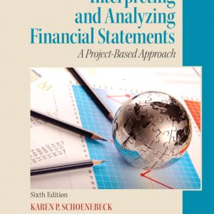 Solution Manual (Complete Download) for Interpreting and Analyzing Financial Statements, 6/E, Karen P. Schoenebeck, Mark P. Holtzman, ISBN-10: 0132746247, ISBN-13: 9780132746243, Instantly Downloadable Solution Manual, Complete (ALL CHAPTERS) Solution Manual