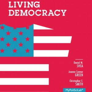 Solution Manual (Complete Download) for Living Democracy, 2012 Election Edition, 4/E, Daniel M. Shea, Joanne Connor Green, Christopher E. Smith, ISBN-10: 0205950078, ISBN-13: 9780205950072, ISBN-10: 0205883907, ISBN-13: 9780205883905, Instantly Downloadable Solution Manual, Complete (ALL CHAPTERS) Solution Manual