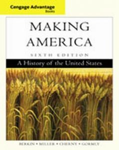 Solution Manual (Complete Download) for Making America, 6th Edition, Carol Berkin, Christopher L. Miller, Robert W. Cherny, James L. Gormly, ISBN-10: 0840028717, ISBN-13: 9780840028716, Instantly Downloadable Solution Manual, Complete (ALL CHAPTERS) Solution Manual
