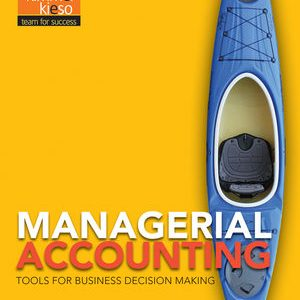 Solution Manual (Complete Download) for Managerial Accounting: Tools for Business Decision Making, 7th Edition, Jerry J. Weygandt, Paul D. Kimmel, Donald E. Kieso, ISBN : 1118334337, ISBN : 9781119034681, ISBN : 9781118338421, ISBN : 9781118334331, Instantly Downloadable Solution Manual, Complete (ALL CHAPTERS) Solution Manual