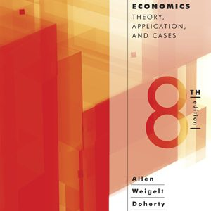 Solution Manual (Complete Download) for Managerial Economics Theory, Applications, and Cases, 8th Edition, W. Bruce Allen, Keith Weigelt, Neil A. Doherty, Edwin Mansfield, ISBN 9780393903539, ISBN 9780393124484, ISBN 9780393124491, ISBN 9780393912777, Instantly Downloadable Solution Manual, Complete (ALL CHAPTERS) Solution Manual