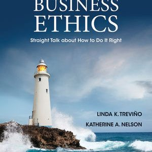 Solution Manual (Complete Download) for Managing Business Ethics: Straight Talk about How to Do It Right, 6th Edition, Linda K. Trevino, Katherine A. Nelson, ISBN: 9781118801697, ISBN: 9781118582671, Instantly Downloadable Solution Manual, Complete (ALL CHAPTERS) Solution Manual