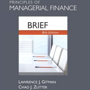 Solution Manual (Complete Download) for Principles of Managerial Finance, Brief, 6th Edition, Lawrence J. Gitman, Chad J. Zutter, ISBN-10: 013611945X, ISBN-13: 9780136119456, Instantly Downloadable Solution Manual, Complete (ALL CHAPTERS) Solution Manual