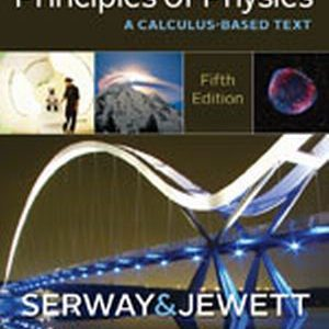 Solution Manual (Complete Download) for Principles of Physics: A Calculus-Based Text, 5th Edition, Raymond A. Serway, John W. Jewett, ISBN-10: 1133104266, ISBN-13: 9781133104261, Instantly Downloadable Solution Manual, Complete (ALL CHAPTERS) Solution Manual