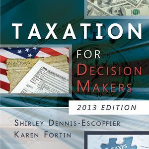 Solution Manual (Complete Download) for Taxation for Decision Makers, 2013 Edition, Shirley Dennis-Escoffier, ISBN: 9781118362945, Instantly Downloadable Solution Manual, Complete (ALL CHAPTERS) Solution Manual