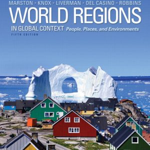 Solution Manual (Complete Download) for World Regions in Global Context: Peoples, Places, and Environments, 5/E, Sallie A. Marston, Paul L. Knox, Diana M. Liverman, Vincent Del Casino, Jr., Paul F. Robbins, ISBN-10: 0321824628, ISBN-13: 9780321824622, ISBN-10: 032182105X, ISBN-13: 9780321821058, Instantly Downloadable Solution Manual, Complete (ALL CHAPTERS) Solution Manual