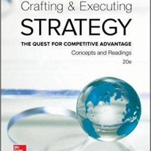 Solution manual for Crafting and Executing Strategy Concepts and Readings 20th Edition Arthur Thompson Jr, Margaret Peteraf, John Gamble, A. Strickland III ISBN 9781259297076