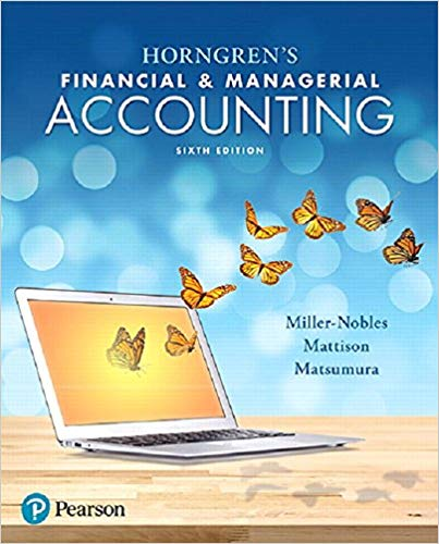 Solution manual for Horngren's Financial & Managerial Accounting Plus MyLab Accounting with Pearson eText 6th Edition Tracie L. Miller-Nobles, Brenda L. Mattison, Ella Mae Matsumura ISBN: 9780134674568