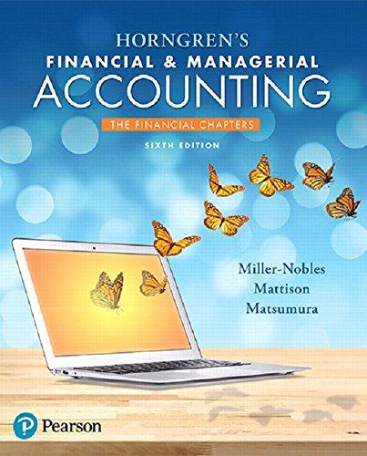 Solution manual for Horngren's Financial & Managerial Accounting, The Financial Chapters 6th Edition Tracie L. Miller-Nobles, Brenda L. Mattison, Ella Mae Matsumura ISBN: 9780134674582