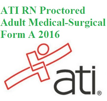 ATI Official EXAM BANK For ATI RN PROCTORED ADULT MEDICAL-SURGICAL FORM A 2016