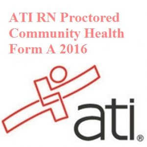 ATI Official EXAM BANK For ATI RN PROCTORED COMMUNITY HEALTH FORM A 2016 TEST BANK