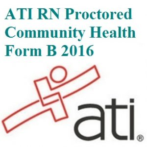 ATI Official EXAM BANK For ATI RN PROCTORED COMMUNITY HEALTH FORM B 2016