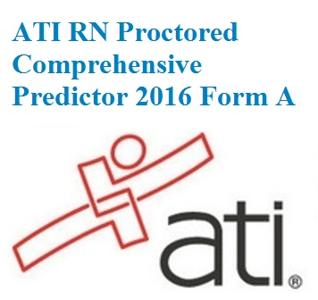 ATI Official EXAM BANK For ATI RN PROCTORED COMPREHENSIVE PREDICTOR 2016 FORM A