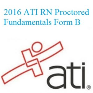 ATI Official EXAM BANK For ATI RN PROCTORED FUNDAMENTALS FORM B 2016